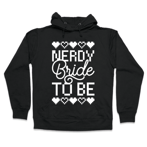 Nerdy Bride To Be Hooded Sweatshirt