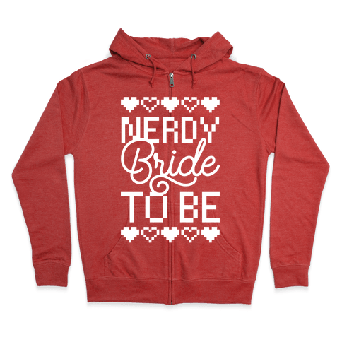 Nerdy Bride To Be Zip Hoodie
