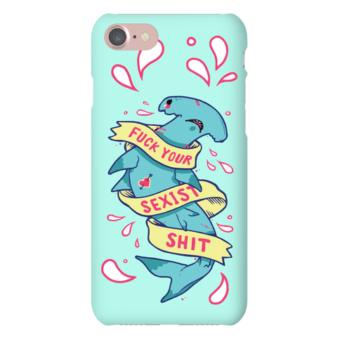 F*** Your Sexist Shit Phone Case