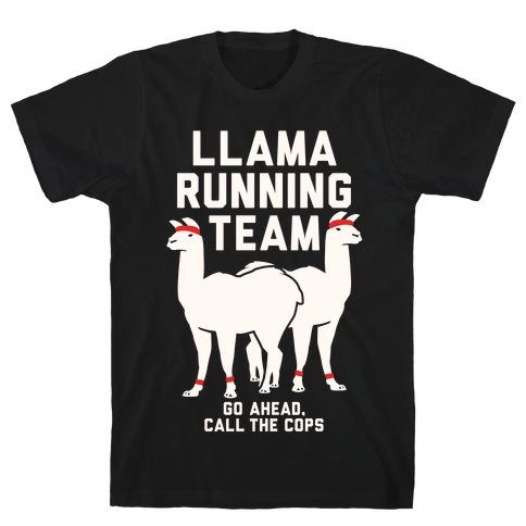Llama Running Team - Go Ahead, Call The Cops T-Shirt