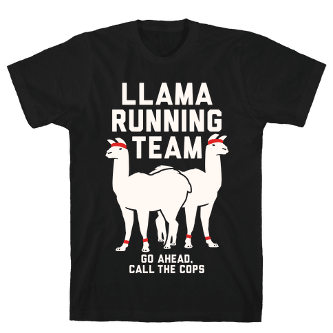 Llama Running Team - Go Ahead, Call The Cops Mens T-Shirt