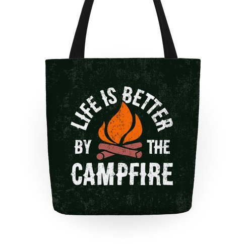 Life Is Better By The Campfire Tote
