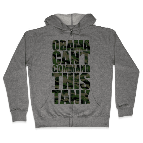 Obama Can't Command This Tank Zip Hoodie