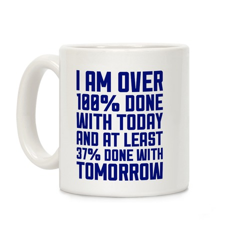 Over 100% Done With Today Coffee Mug