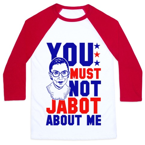 You Must Not Jabot About Me Baseball Tee