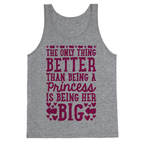 The Only Thing Better Than Being A Princess Is Being Her Big Tank Top