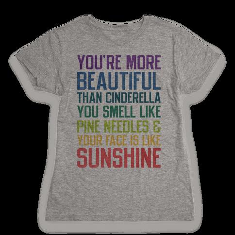 YOU'RE MORE BEAUTIFUL THAN CINDERELLA Womens T-Shirt