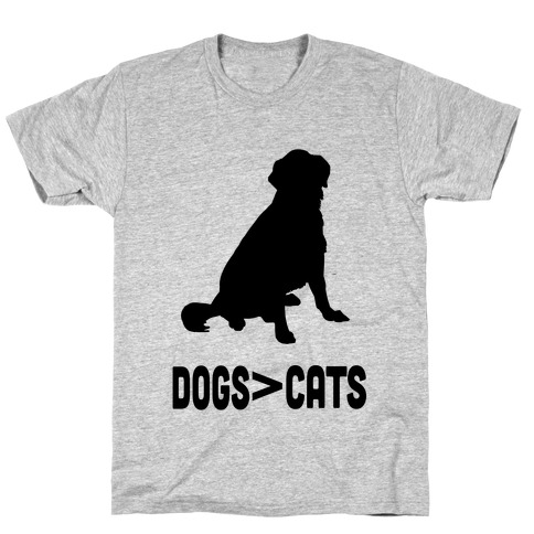 Dogs Greater Than Cats T-Shirt