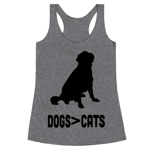 Dogs Greater Than Cats Racerback Tank Top