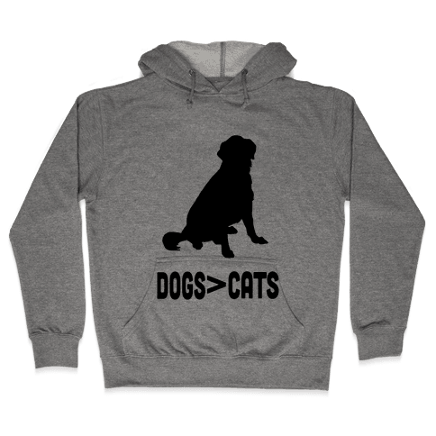 Dogs Greater Than Cats Hooded Sweatshirt
