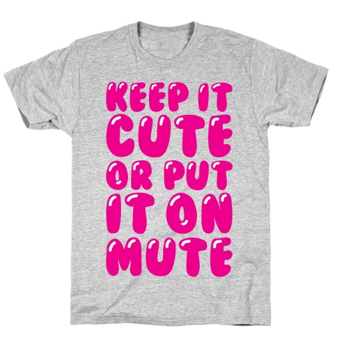 Keep It Cute Or Put It On Mute T-Shirt