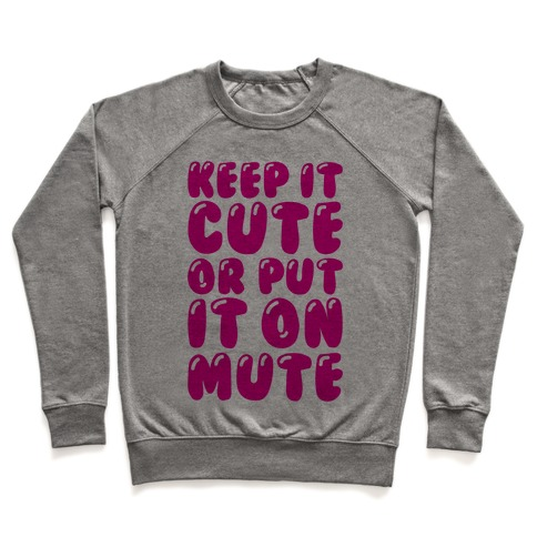 80e20b04a55 Keep It Cute Or Put It On Mute Crewneck Sweatshirt