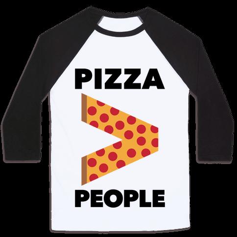 Pizza > People Baseball Tee
