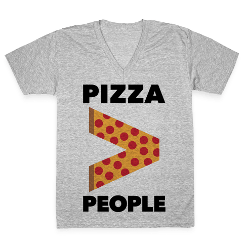 Pizza > People V-Neck Tee Shirt