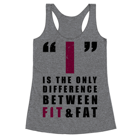 I is the Only Difference Between Fit and Fat Racerback Tank Top
