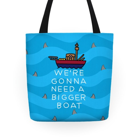 We're Gonna Need A Bigger Boat Tote