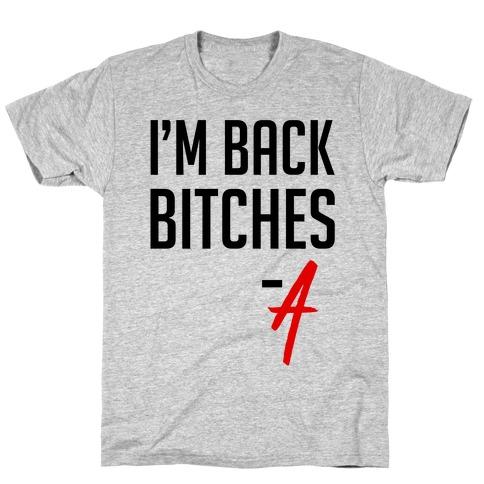 I'm Back Bitches - A T-Shirt
