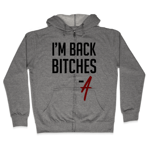 I'm Back Bitches - A Zip Hoodie