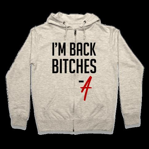 I'm Back Bitches - A Zip Hoodie