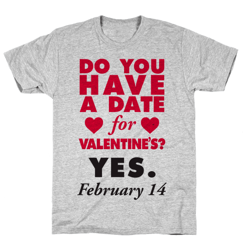 Do You Have A Date For Valentine's? Mens T-Shirt