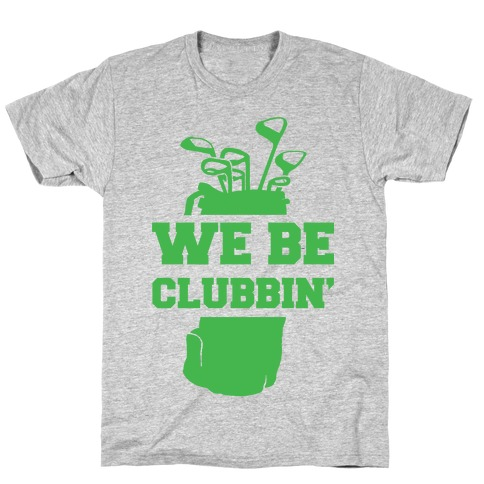 We Be Clubbin' Mens T-Shirt