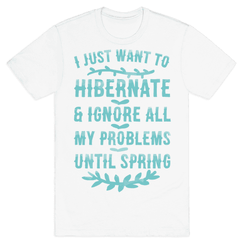 I Just Want To Hibernate & Ignore All My Problems Until Spring Mens T-Shirt