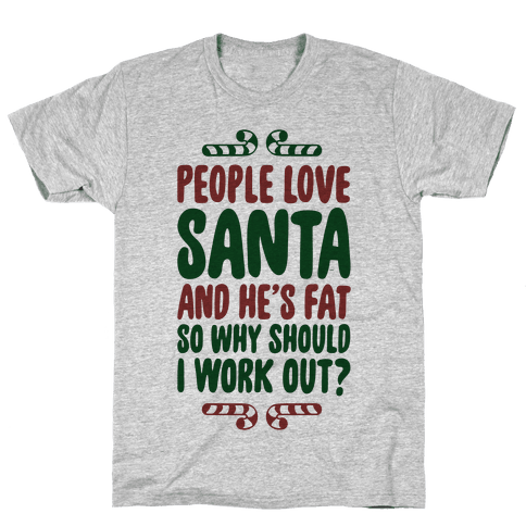 People love Santa So Why Should I Work out Mens T-Shirt