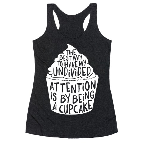 The Best Way to Have My Undivided Attention is By Being a Cupcake Racerback Tank Top