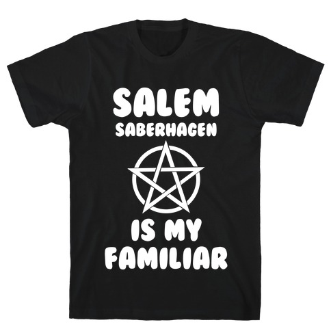 Salem Saberhagen Is My Familiar T-Shirt