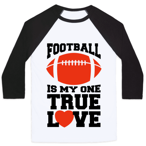 Football Is My One True Love Baseball Tee