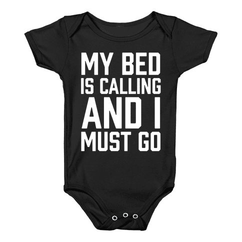 My Bed Is Calling And I Must Go Baby Onesy