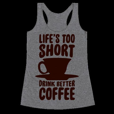 Life's Too Short, Drink Better Coffee Racerback Tank Top