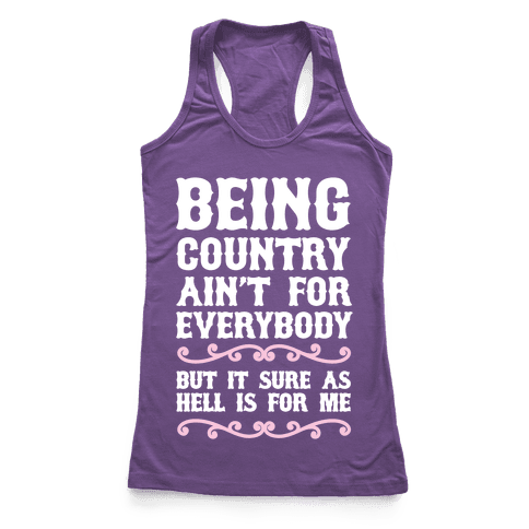 Being Country Ain't For Everybody Racerback Tank Top
