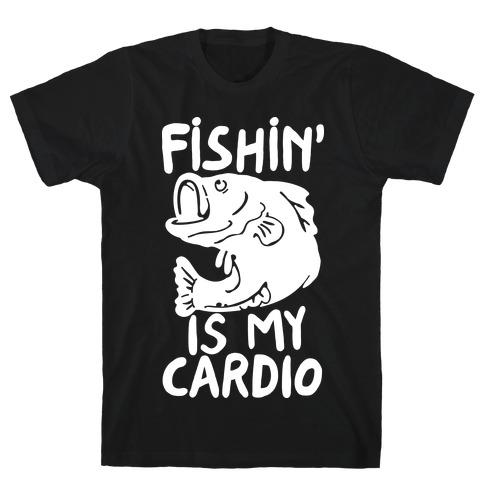 Fishin' is My Cardio T-Shirt