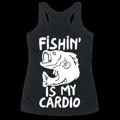 Fishin' is My Cardio Racerback Tank Top