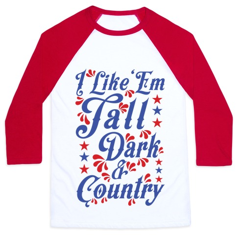 I Like 'Em Tall Dark & Country Baseball Tee