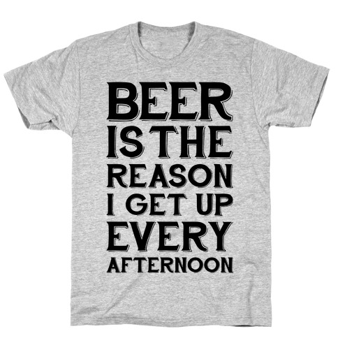 Beer Is The Reason T-Shirt