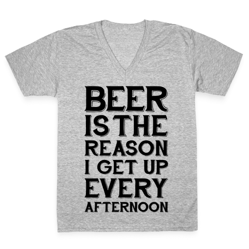 Beer Is The Reason V-Neck Tee Shirt