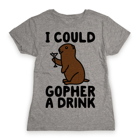 I Could Gopher A Drink Womens T-Shirt