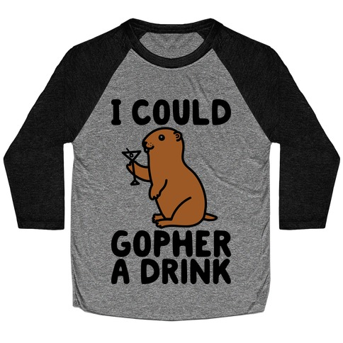 I Could Gopher A Drink Baseball Tee