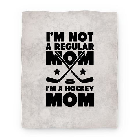 I'm Not a Regular Mom I'm a Hockey Mom Blanket