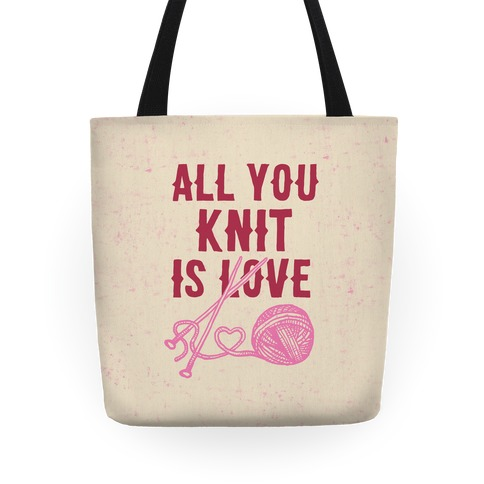 All You Knit Is Love Tote