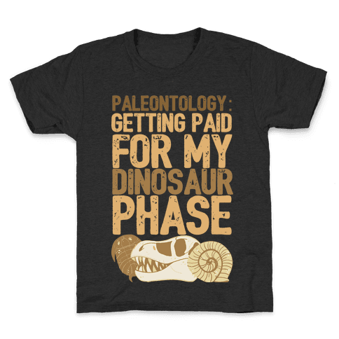 Paleontology: Getting Paid for my Dinosaur Phase Kids T-Shirt