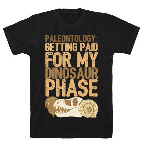 Paleontology: Getting Paid for my Dinosaur Phase Mens T-Shirt