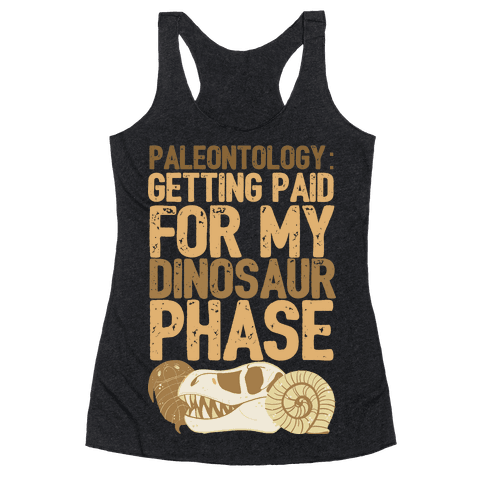 Paleontology: Getting Paid for my Dinosaur Phase Racerback Tank Top