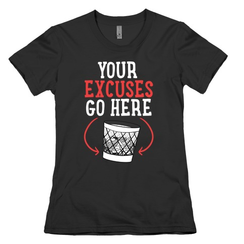 Your Excuses Go Here Womens T-Shirt