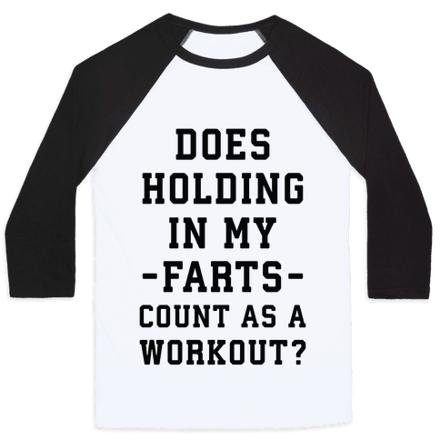 Does Holding in my Farts Count as a Workout Baseball Tee