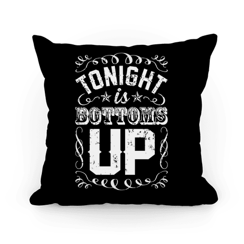 Tonight is Bottoms Up Pillow