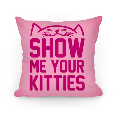 Show Me Your Kitties Pillow