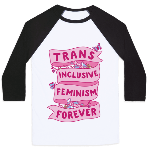 Trans Inclusive Feminism Forever Baseball Tee